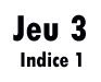 Jeu 3 (manche 1)