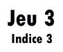 Jeu 3 (manche 3)