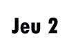 Jeu 2