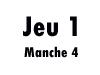 Jeu 1 (manche 4)